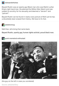 Bayard Rustin, openly gay African American human rights activist<<I did a report on him in grade. He was amazing and it was horrifying to see how he was erased from history. The More You Know, Look At You, Be My Hero, Intersectional Feminism, Civil Rights Movement, Humanity Restored, Equal Rights, Faith In Humanity, History Facts