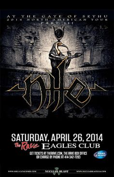 NILE with TBA Saturday, April 26, 2014 at 8pm (doors scheduled to open at 7pm) The Rave/Eagles Club - Milwaukee WI All Ages / 21+ to Drink  Advance tickets are $17.50 (General Admission) plus fees.   Purchase tickets at http://tickets.therave.com, www.eTix.com, charge by phone at 414-342-7283, or visit our box office at 2401 W. Wisconsin Avenue in Milwaukee. Box office and charge by phone hours are Mon-Sat 10am-6pm.
