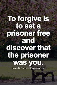 Wonderful To #forgive Is To Set A Prisoner Free And Discover That The Prisoner Was  You.