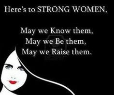 here's to STRONG WOMAN..!!!!!!