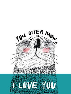 Adorbs :: You Otter Know I Love You by Kristina Micotti