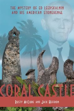 Coral Castle: The Story of Ed Leedskalnin and his American Stonehenge by Rusty McClure. $12.85. Author: Rusty McClure. Publisher: Ternary Publishing; First Edition edition (September 9, 2009). Publication: September 9, 2009. 250 pages. Save 29% Off!