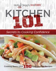 Kitchen 101 by Holly Clegg - Perfect Gift Idea for College Students, Newlyweds - anyone looking to become better in the kitchen!