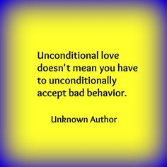 unconditional love doesn't mean accepting bad behavior - Google Search