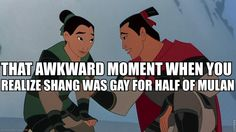 "when I was watching it first time my friend said ""Shang is gay"" and I was like ""That is some good shit..hmmm...good shit"" but then she said that she was joking...."