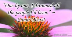 One by one I drowned all the people id been- Conor Oberst - inpcreative.com