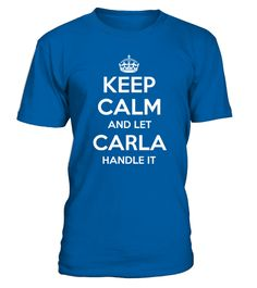 "# KEEP CALM AND LET CARLA HANDLE IT .  Special Offer, not available anywhere else!      Available in a variety of styles and colors      Buy yours now before it is too late!      Secured payment via Visa / Mastercard / Amex / PayPal / iDeal      How to place an order            Choose the model from the drop-down menu      Click on ""Buy it now""      Choose the size and the quantity      Add your delivery address and bank details      And that's it!"