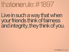 They do. My friends call me one of the fairest people they know. Makes me smile :)
