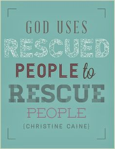 God uses Rescued People to Rescue People