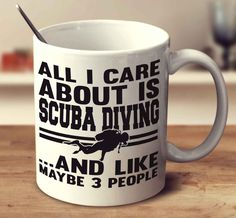 All I Care About Is Scuba Diving And Like Maybe 3 People