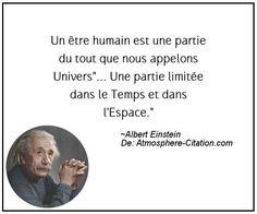 """Un être humain est une partie du tout que nous appelons Univers""""... Une partie limitée dans le Temps et dans l'Espace.""""  Trouvez encore plus de citations et de dictons sur: http://www.atmosphere-citation.com/populaires/un-etre-humain-est-une-partie-du-tout-que-nous-appelons-univers-une-partie-limitee-dans-le-temps-et-dans-lespace.html?"""