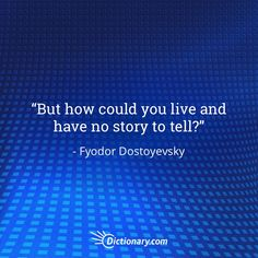 But how could you live and have no story to tell? - Fyodor Dostoyevsky #quote #quotes #quoteoftheday #qotd