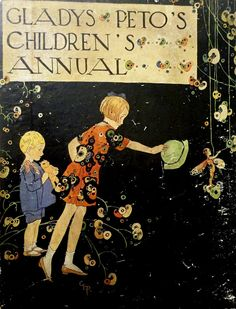 """Cover of """"Gladys Peto's Children's Annual""""~Image via Vintage Children's Books, Vintage Postcards, Children's Book Illustration, Book Illustrations, Art Deco Flowers, Beloved Book, Elves And Fairies, Beautiful Book Covers, Illustrators"""