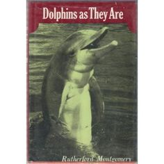 He didn't just write about land animals Dolphins as they are by Rutherford Montgomery 1966