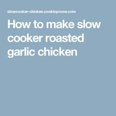 How to make slow cooker roasted garlic chicken