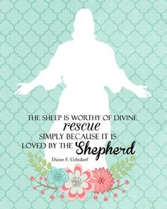 """The sheep is worthy of divine rescue simply because it is loved by the Shepherd."" - Dieter F. Uchtdorf, April 2016 #LDSconf"