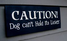 Sale DoG, TypOgraphy, Subway ArT, Hand PaInTed SigN, Dog Can't Hold His Licker PriMitive Sign Pet Lover. $11.99, via Etsy.