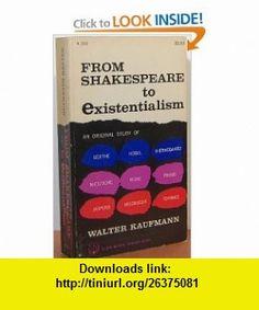 From Shakespeare to Existentialism (9780385095662) Walter Arnold Kaufmann , ISBN-10: 038509566X  , ISBN-13: 978-0385095662 ,  , tutorials , pdf , ebook , torrent , downloads , rapidshare , filesonic , hotfile , megaupload , fileserve