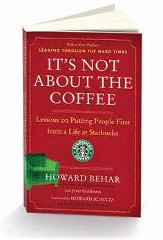 It's Not About The Coffee by Howard Behar. Howard Behar reveals the ten principles that guided his leadership at Starbucks, which stresses the importance of people over profits—and not one of them is about coffee.