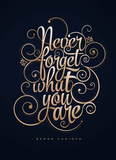 Never Forget What You Are