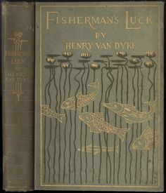 'Fisherman's luck, and some other uncertain things' by Henry van Dyke. Binding design by Margaret Armstrong (copy 1). Charles Scribner's Sons; New York, 1899
