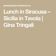 Lunch in Siracusa – Sicilia in Tavola   Gina Tringali