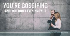 You're Gossiping and You Don't Even Know It via @Rory Vaden