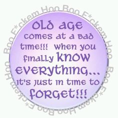 Old age come at a bad time. When you finally know everything it's just in time to forget Bitch Quotes, Funny Quotes, Humor Quotes, Old Age Humor, Senior Humor, Old Folks, The Golden Years, Joke Of The Day, Bad Timing