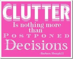 """""""Clutter is nothing more than postponed decisions"""".this applies to more than just physical clutter. If one's physical environment is disorganized or messy, likely their mind is in the same state. Words Quotes, Wise Words, Me Quotes, Great Quotes, Quotes To Live By, Inspirational Quotes, Motivational, Organization Quotes, Organisation Ideas"""