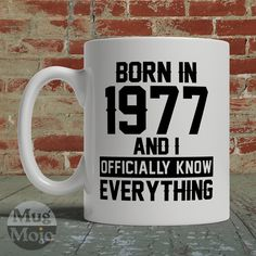 1977 Birthday Mug - Born In 1977 And I Officially Know Everything - Funny Birthday Gift - Birth Year Coffee Mug by MugMojo on Etsy