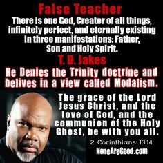 "T.D. Jakes, False Teacher - ""The grace of the Lord Jesus Christ, and the love of God, and the communion of the Holy Ghost, be with you all. Amen."" (2 Corinthians 13:14 KJV)"