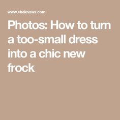Photos: How to turn a too-small dress into a chic new frock