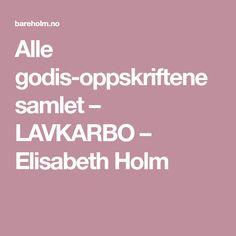 Alle godis-oppskriftene samlet – LAVKARBO – Elisabeth Holm