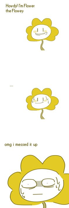 This is how the first time flowey talked to frisk went down. ^_−☆