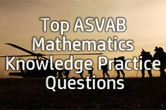 Top ASVAB Mathematics Knowledge Practice Questions How to ace the Armed Services Vocational Aptitude Battery (ASVAB), using our easy step-by-step ASVAB study guide, without weeks and months of endless studying… http://www.mometrix.com/blog/top-asvab-mathematics-knowledge-practice-questions/