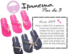 Ipanema Parde 3  http://blogdesapato.wordpress.com/2013/12/20/colecao-ipanema-verao-2014-ipanema-par-de-3/