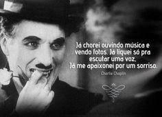 <p></p><p>Já chorei ouvindo música e vendo fotos. Já liguei só pra escutar uma voz, já me apaixonei por um sorriso. (Charles Chaplin)</p>
