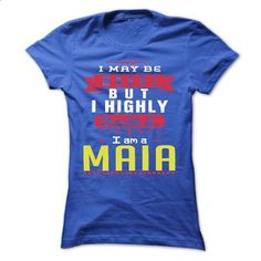 I May Be Wrong But I Highly Doubt It I Am A  MAIA - T Shirt, Hoodie, Hoodies, Year,Name, Birthday - #food gift #gift friend