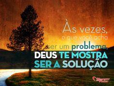 Às vezes, o que você acha ser um problema, Deus te mostra ser a solução. #vida #reflita #deus