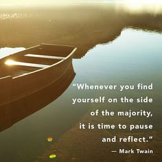 If you are doing what the #majority is doing it's time to #pause and #reflect!