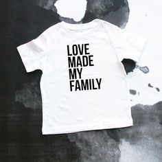 ADoption Shirt, Adoption Shower, Gotcha Day, Adoption Day, Domestic Adoption, Love Makes a Family, Love Made My Family, Love Wins, Adoption