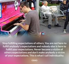 Stop fulfilling expectations of others, You are not here to fulfill anybody's expectations and nobody else is here to fulfill your expectations. Never become a victim of others expectations and don't make anybody a victim of your expectations. This is what I call individuality. OSHO #expectation #fulfill #nobody #victim #make #your #other #osho #quote