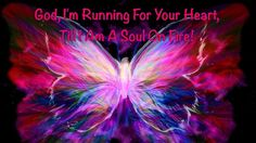 Pink and purple butterfly prophetic art painting, quote, God I'm running for your heart until I am a soul on fire, by Pam Herrick at www.JustForYouPropheticArt.com