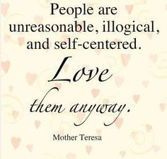 Mother Teresa -Love them anyway