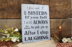 This rustic style sign is perfect for your sister (or other friend/relative) and is sure to get a giggle or two! We really enjoy this sign and so will your recipient!  *We offer several different family items in our shop so be sure to check this section, so you get the one that is the perfect fit for you.  We can also change any wording or leave just the way we have created. Personalized gifts make a great way to go, everyone loves the special touch  * This sign measures approximately 12...
