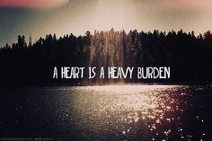"""""""A heart is a heavy burden"""" - from Howls Moving Castle by Diana Wynne Jones"""