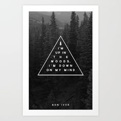 I'm up in the woods, I'm down on my mind, I'm building a still, to slow down the time<br/> <br/> woods...