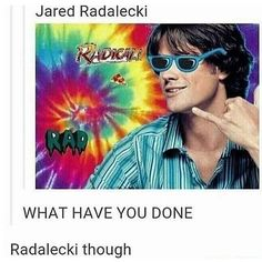 Jared is the type of person to call himself jared radalecki