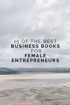 These 15 business books will give you the necessary boosts that you need as a female entrepreneur.