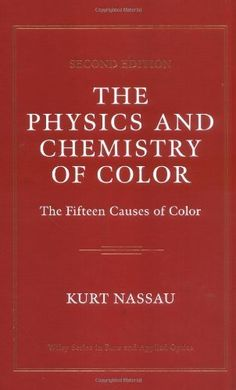 The Physics and Chemistry of Color: The Fifteen Causes of Color (Wiley Series in Pure and Applied Optics) by Kurt Nassau. $94.87